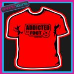 FOOTBALL FAN PLAYER ADDICTED FOOTIE BIRTHDAY TSHIRT